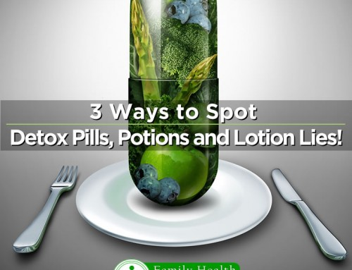 3 Ways to Spot Detox Pills, Potions and Lotion Lies!