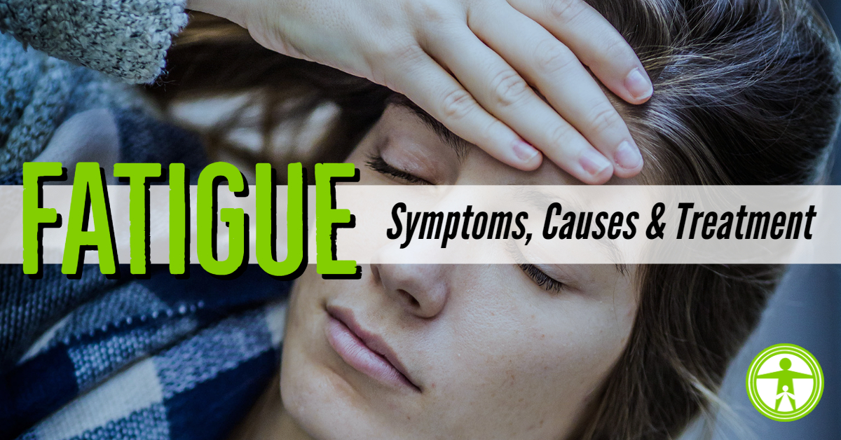 Fatigue - Causes, Symptoms and Treatment