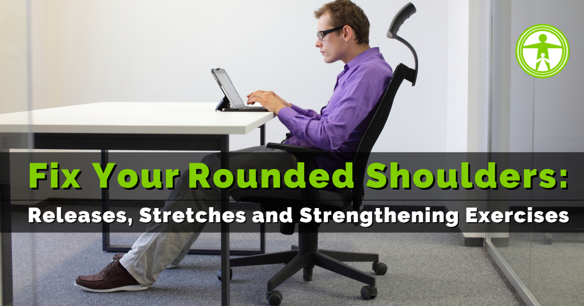 How to Fix Your Rounded Shoulders