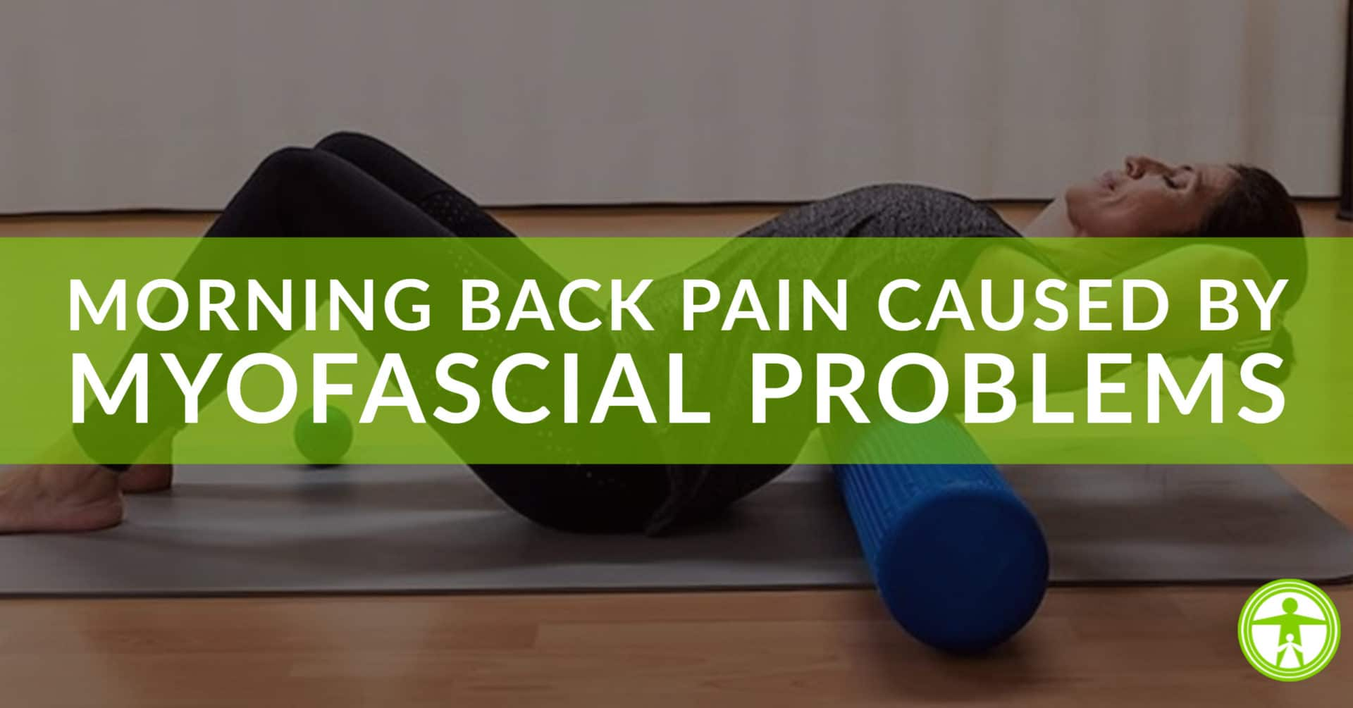 morning back pain caused by myofascial problems