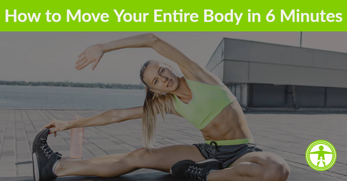 How to Move Your Entire Body in 6 Minutes