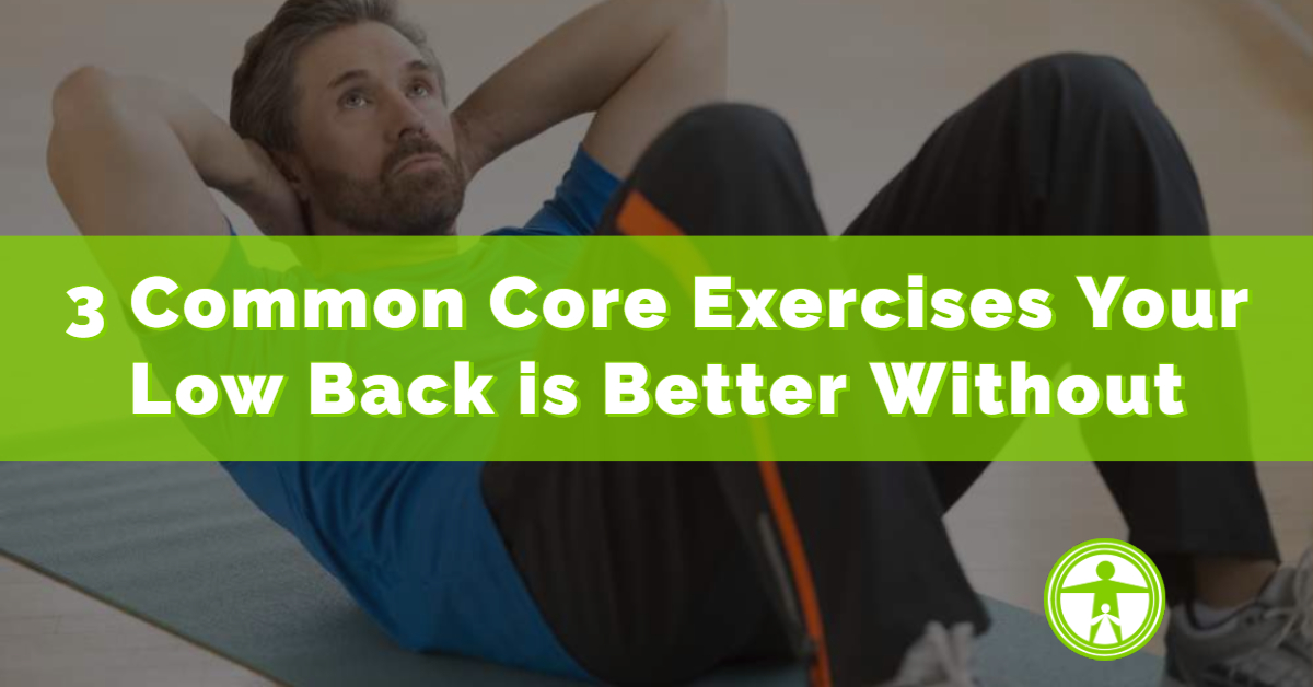 3 Common Core Exercises Your Low Back is Better Without